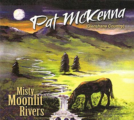 Pat McKenna – Misty Moonlit Rivers